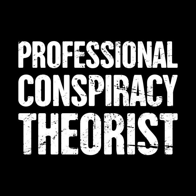Professional Conspiracy Theorist