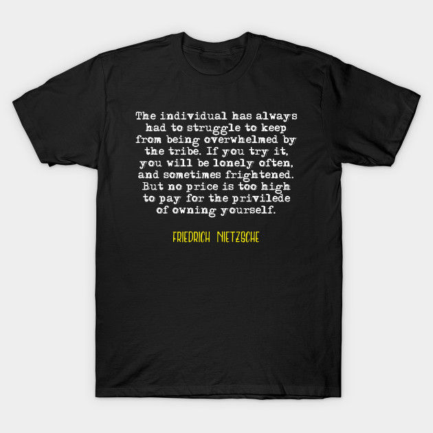 Friedrich Nietzsche Deep Quote Nietzsche Quote T Shirt Teepublic