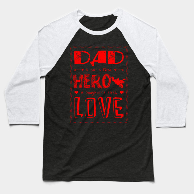 0b886e2f Dad a sons first hero a daughters first love-fathers day best tshirt  Baseball T-Shirt
