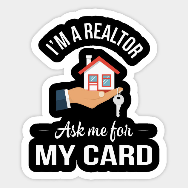 Im A Realtor Ask Me For My Card Funny Gift Real Estate Agent Sticker