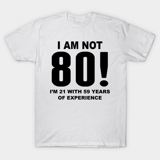 I Am Not 80 80th Birthday T Shirt