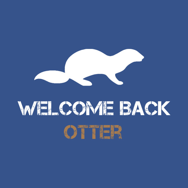 Welcome Back Otter