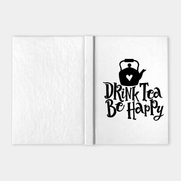 Drink Tea Be Happy