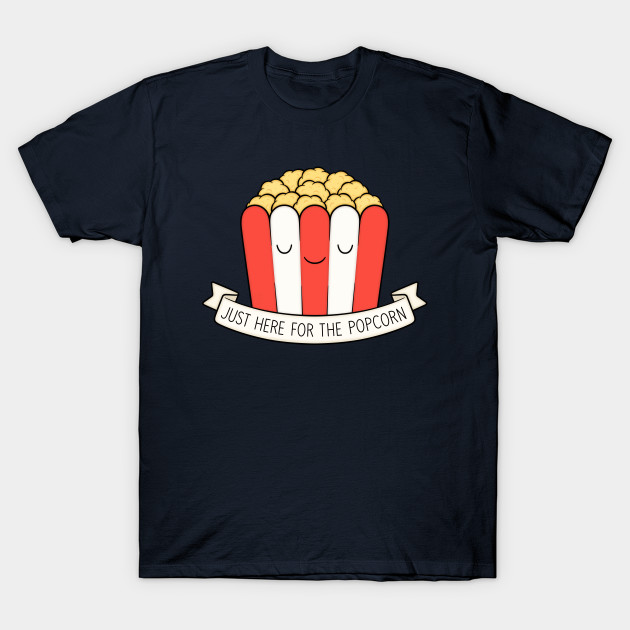 16d6bb39940 Just Here For The Popcorn - Popcorn - T-Shirt