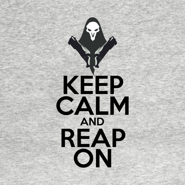 Keep Calm and Reap On!