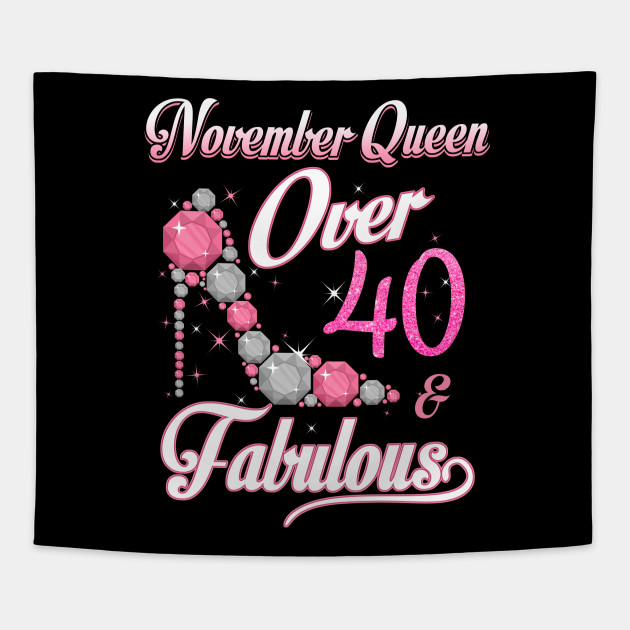 Women November Queen Over 40 Fabulous T Shirt Years Old Tees Tapestry
