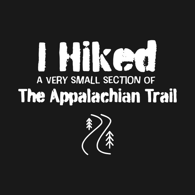 I Hiked A Very Small Section Of The Appalachian Trail Shirt
