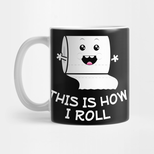 This is How I Roll! Toilet Paper by shecandraw
