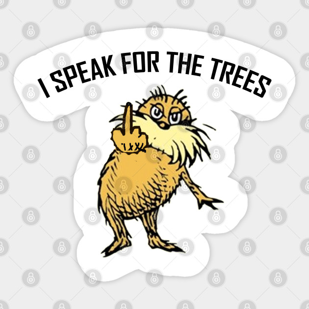 The Lorax I Speak For The Trees I Speak For The Trees Sticker Teepublic