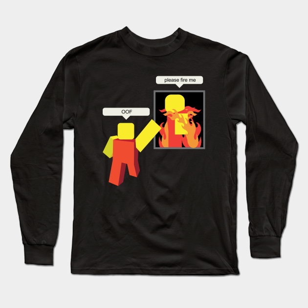 Roblox Memes By Teestopsonline Roblox Memes Please Fire Me Roblox Meme Long Sleeve T Shirt Teepublic