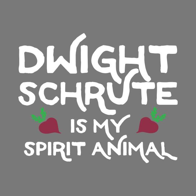 Dwight Schrute is my Spirit Animal