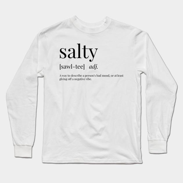 e62f73713 Salty Definition - Salty - Long Sleeve T-Shirt | TeePublic