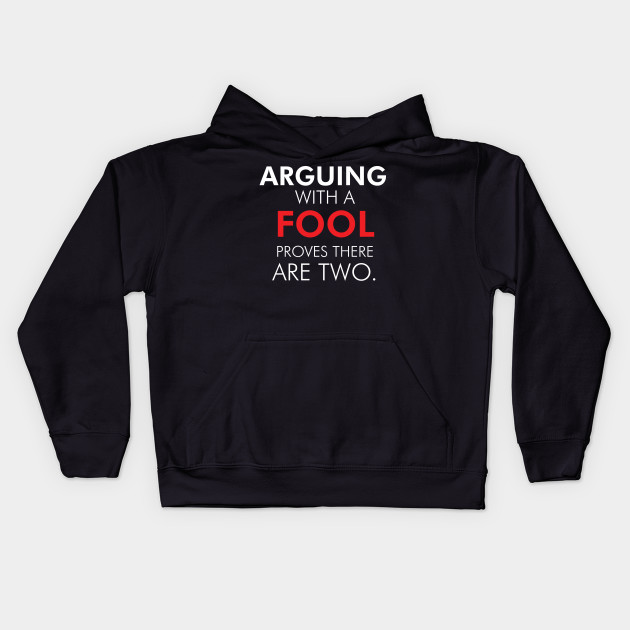 Arguing With A Fool Proves There Are Two Funny Quote Kids Hoodie