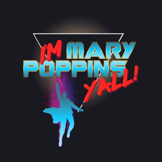 I'm Mary Poppins Y'all!