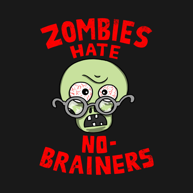 Zombies Hate No-Brainers T-Shirt