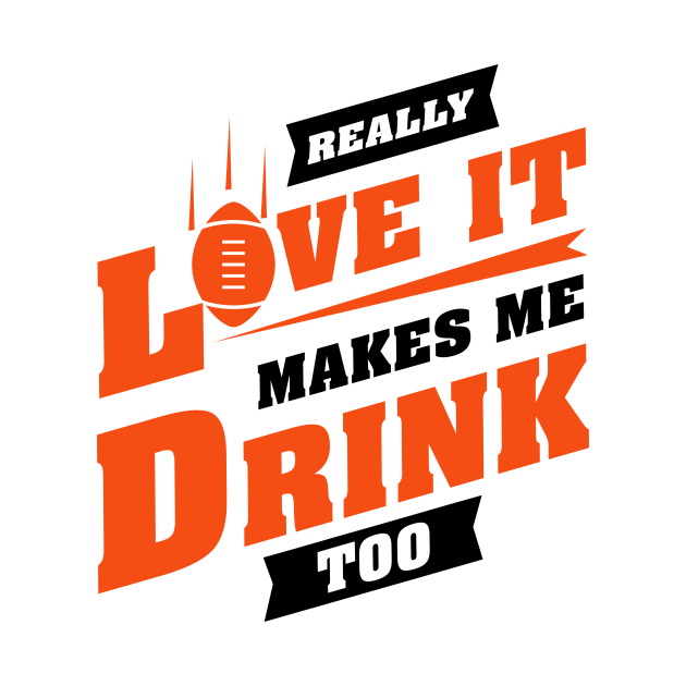 Love Football And Makes Me Drink Too With Cincinnati Football Team Color