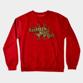 8ae997e78a8a The Hashtag Never Dies Crewneck Sweatshirt