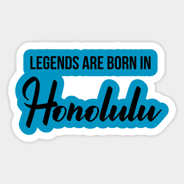 Legends Are Born In Honolulu