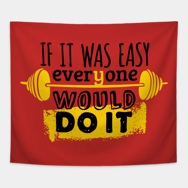 If It Was Easy Everyone Would Do It If It Was Easy Tapestry