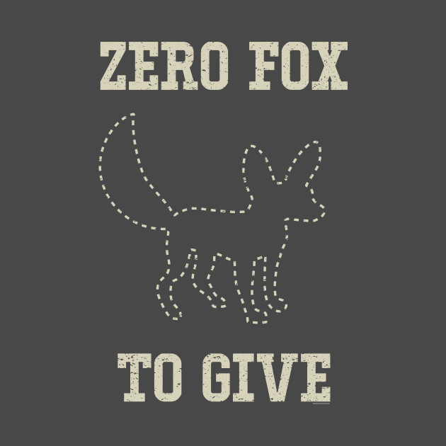 Zero Fox to Give