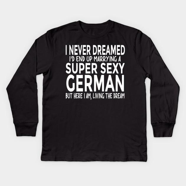 b4c52e17c6 Marrying Super Sexy German Funny Germany T-Shirt Kids Long Sleeve T-Shirt