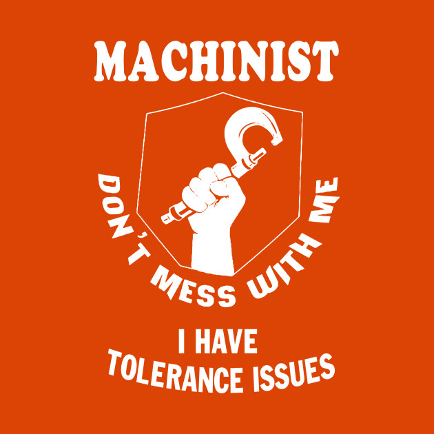 Machinist Gift For Machinist Don/'t Mess With Me I Have Tolerance issues Mug