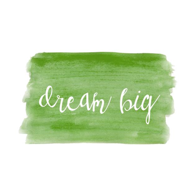 Watercolor Dream Motivation - Dream Big - Green