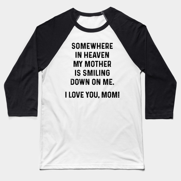 Somewhere In Heaven My Mother is Smiling | Funny T Shirts Sayings | Funny T Shirts For Women | Cheap Funny T Shirts | Cool T Shirts Baseball T-Shirt