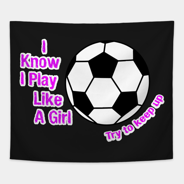 Play soccer like a girl try to keep up - gift for soccer - soccer superstar  - i am the best soccer player