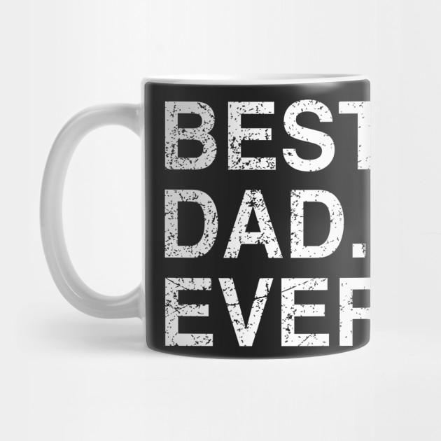 Mens Best Dad Ever Father S Day Dad Birthday Gift Idea Dad Tasse Teepublic De