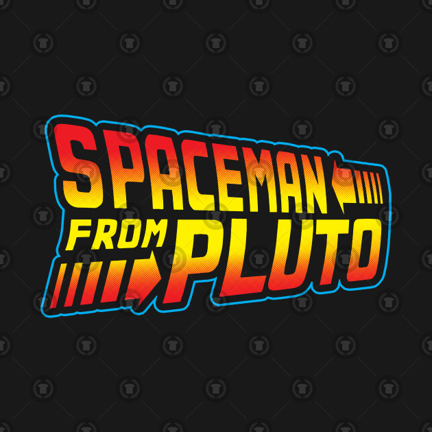 Spaceman from Pluto