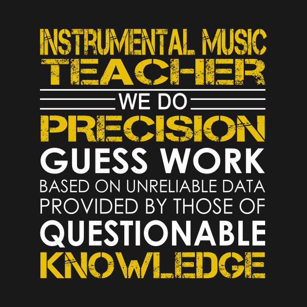 Instrumental Music Teacher We Do Precision Guess Work