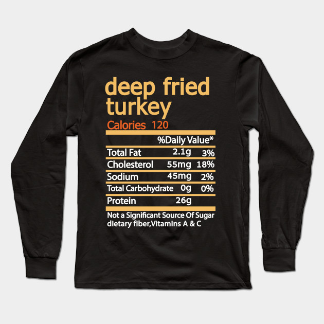 Deep Fried Turkey Nutrition Facts Thanksgiving Thanksgiving Day Long Sleeve T-Shirt
