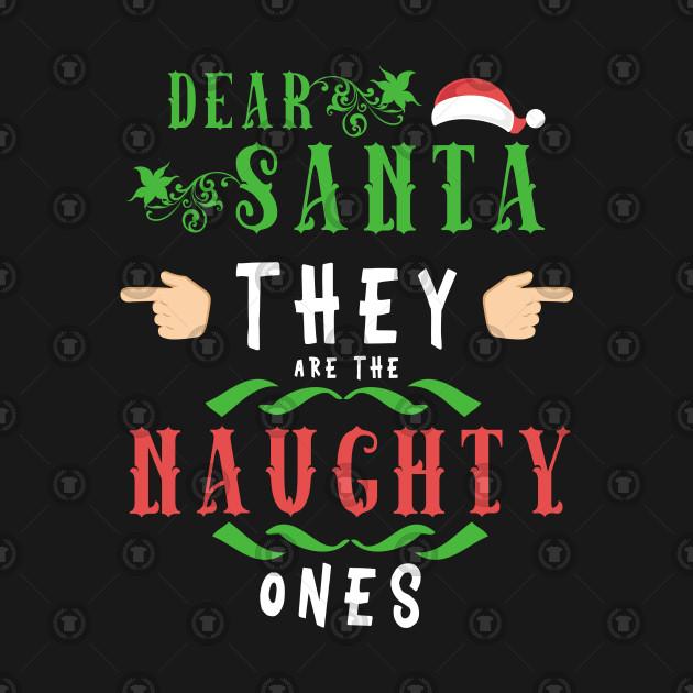 0544e6329 Dear Santa They are the Naughty Ones T-Shirt Xmas Gift Tee - Dear ...