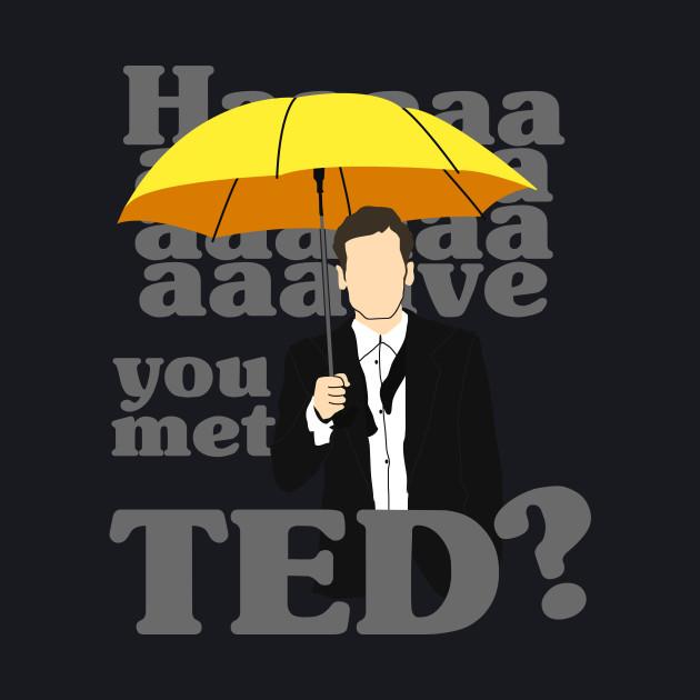HAAAAVE you met Ted?