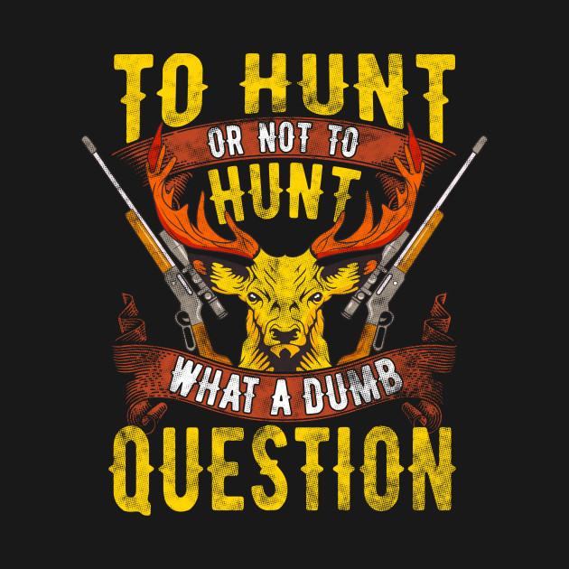 To Hunt Or Not To Hunt