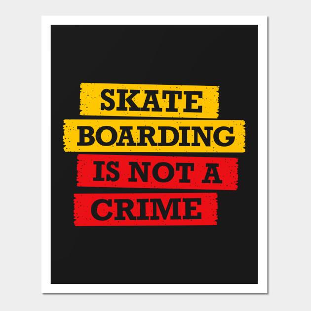 Skateboarding is not a crime - Skateboarding - Wall Art | TeePublic