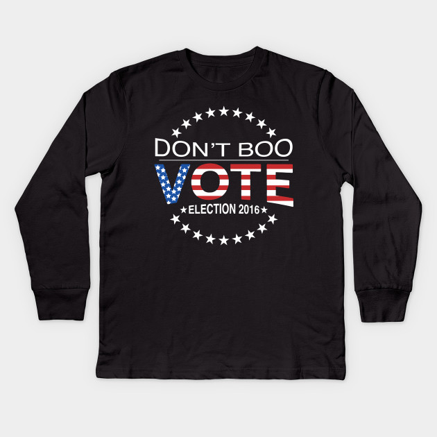 05093bed Don't Boo...Vote! - Politics - Kids Long Sleeve T-Shirt | TeePublic
