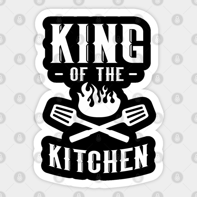 King Of The Kitchen Chef Cooking Cook Gift Cook Sticker Teepublic