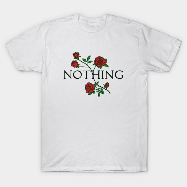 844cfea30 Nothing Rose Floral - Nothing - T-Shirt | TeePublic