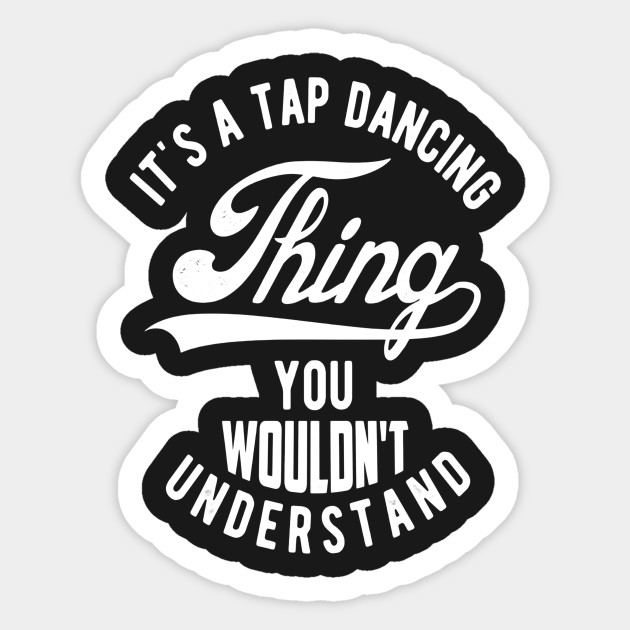 Graphic Design Funny Quote About Tap Dancing T-shirt