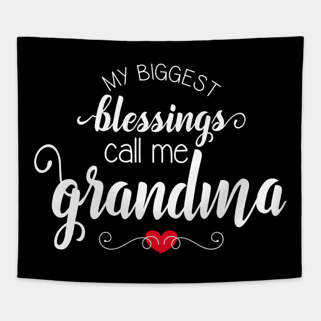 My Biggest Blessings Call Me Grandma