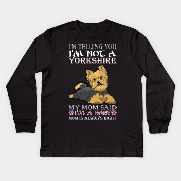 4b5791ac243c Im Telling You Im Not Yorkshire My Mom Said Baby Kids Long Sleeve T-Shirt