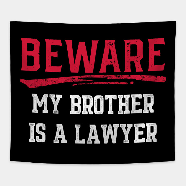 Beware My Brother Is A Lawyer Law Student Gift Design Tapestry