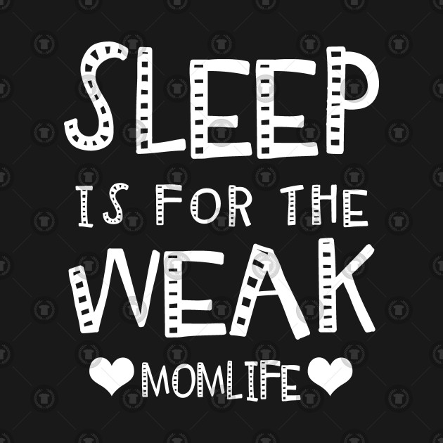 7c83f511 Sleep Is For The Weak Mom Life - Mom Life Is The Best Life - Kids T ...