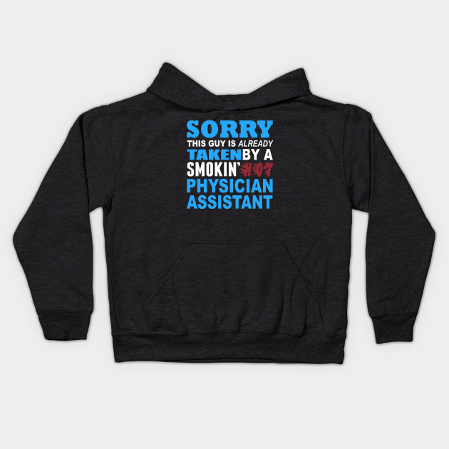 Sorry This Guy Is Already Taken By A Smokin Hot Physician Assistant - Tshirts & Hoodies