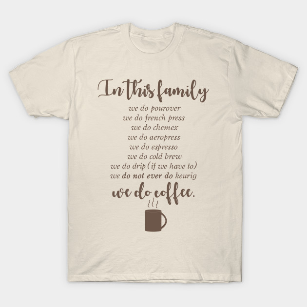 d8aa5b865 Family Rules: In this family... we do coffee - Coffee - T-Shirt ...