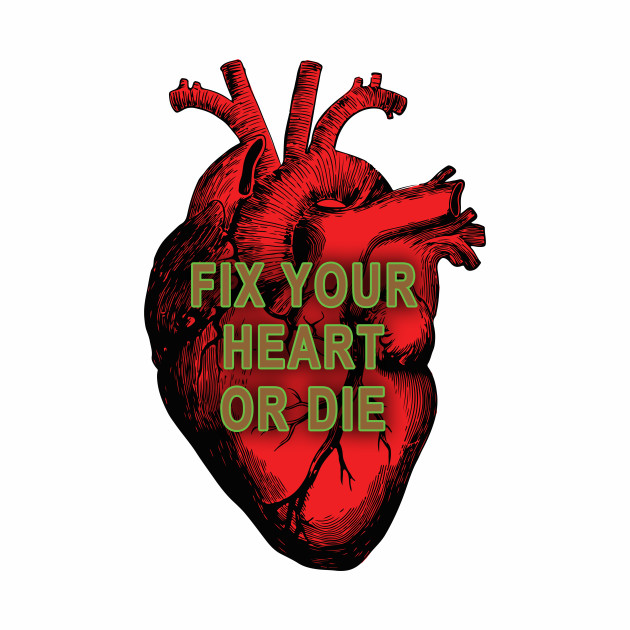 Fix Your Heart Or Die