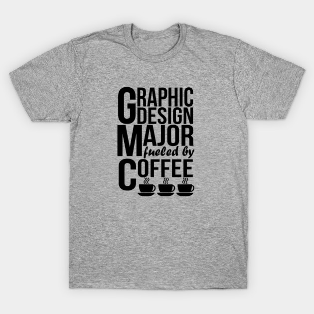 64a7a897 Graphic Design Major Fueled By Coffee - Graphic Design Major - T ...