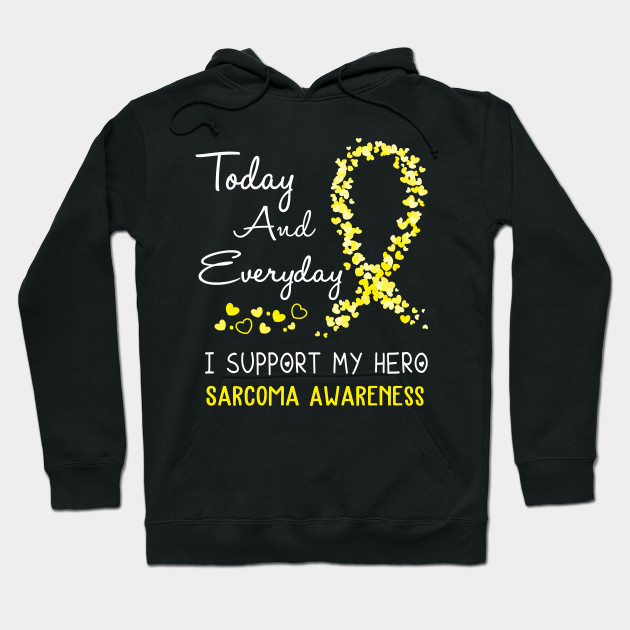 Today And Everyday I Support My Hero Sarcoma Awareness Support Sarcoma Warrior Gifts Hoodie